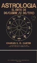 ASTROLOGIA EL ARTE DE DESCUBRIR SU DESTINO - CHARLE E O CARTER