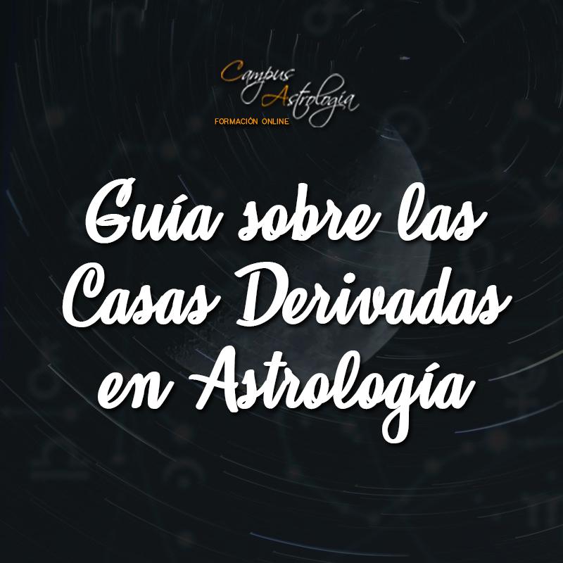 Guía sobre las Casas Derivadas en Astrología