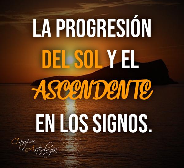 La Progresión del Sol y el Ascendente en los Signos