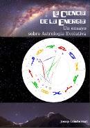 LA CIENCIA DE LA ENERGÍA: UN ENSAYO SOBRE ASTROLOGÍA EVOLUTIVA