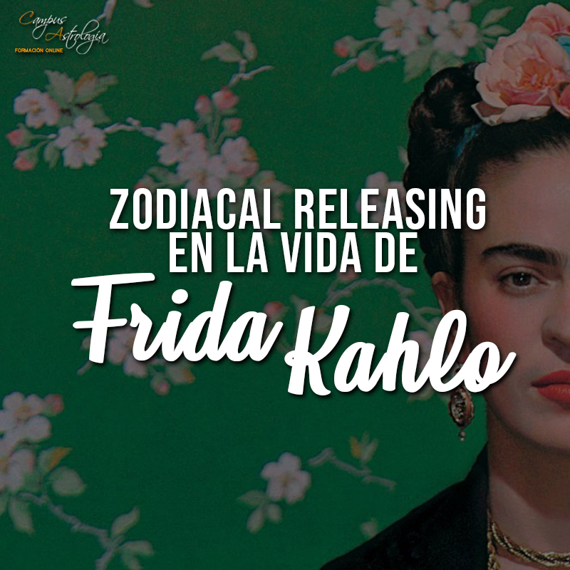 Zodiacal Releasing en la Vida de Frida Kahlo