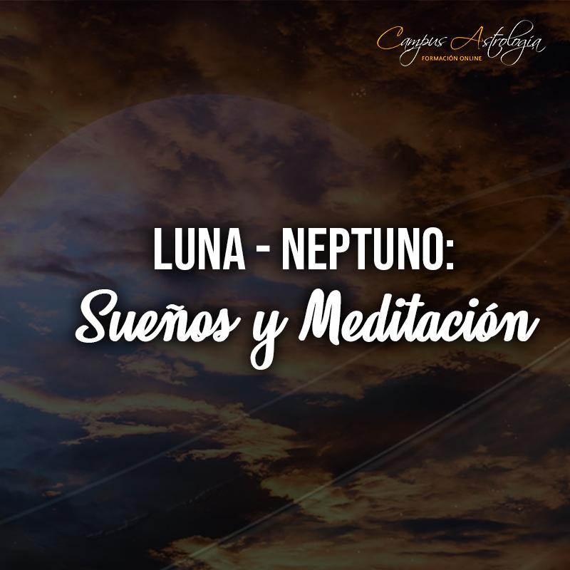 Luna – Neptuno: Sueños y Meditación